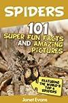 Spiders:101 Fun Facts & Amazing Pictu...