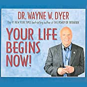 Your Life Begins Now! | [Dr. Wayne W. Dyer]
