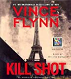 Kill Shot: An American Assassin Thriller [ KILL SHOT: AN AMERICAN ASSASSIN THRILLER BY Flynn, Vince ( Author ) Feb-07-2012