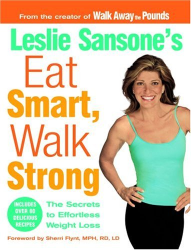 Leslie Sansone's Eat Smart, Walk Strong: The Secrets to Effortless Weight Loss