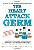 The Heart Attack Germ:  Prevent Strokes, Heart Attacks and the Symptoms of Alzheimer's by Protecting Yourself from the Infections and Inflammation of Cardiovascular Disease