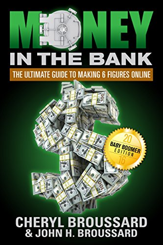 Money in the Bank: The Ultimate Guide to Making 6 Figures Online; Baby Boomer Edition