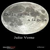 De la Tierra la Luna [Of the Earth the Moon] | [Julio Verne]