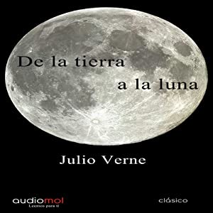 De la Tierra la Luna [Of the Earth the Moon] | [Julio Verne]