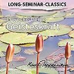 Erwecke Deine Geisteskraft (Long-Seminar-Classics) | Kurt Tepperwein