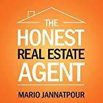 The Honest Real Estate Agent: A Training Guide for a Successful First Year and Beyond as a Real Estate Agent | Mario Jannatpour