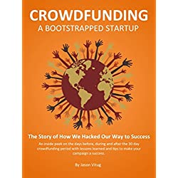 Crowdfunding A Bootstrapped Startup: The Story of How We Hacked Our Way to Success (English Edition)