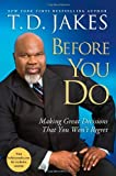 By T.D. Jakes Before You Do: Making Great Decisions That You Won't Regret