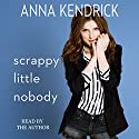 Scrappy Little Nobody | Livre audio Auteur(s) : Anna Kendrick Narrateur(s) : Anna Kendrick
