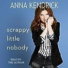 Scrappy Little Nobody Hörbuch von Anna Kendrick Gesprochen von: Anna Kendrick