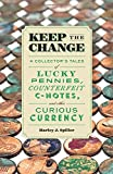 img - for Keep the Change: A Collector's Tales of Lucky Pennies, Counterfeit C-Notes, and Other Curious Currency book / textbook / text book