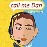Call Me Dan | Anish Trivedi