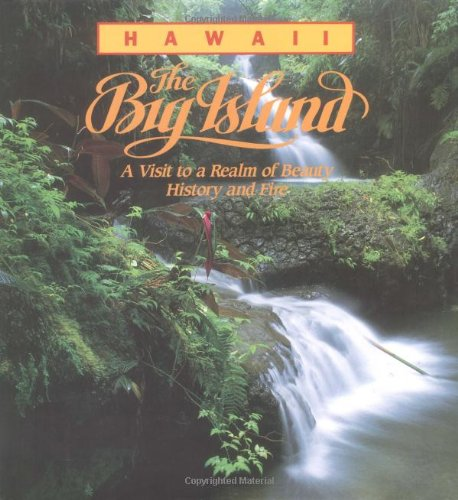 Hawaii: The Big Island: A Visit To A Realm Of Beauty, History And Fire