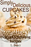Simply Delicious - Fabulous Moist Cupcakes - Cupcake & Frosting Recipes For Any Occasion (Simple Delicious)