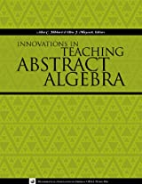 INNOVATIONS IN TEACHING ABSTRACT ALGEBRA