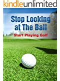 Stop Looking at the Ball: Start Playing Golf