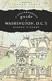 A Neighborhood Guide to Washington, D.C.'s Hidden History (History & Guide)