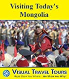 : VISITING TODAY'S MONGOLIA - A Travelogue - read before you go or on the plane (Visual Travel Tours)