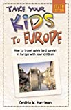 img - for Take Your Kids to Europe, 6th: How to Travel Safely (and Sanely) in Europe with Your Children book / textbook / text book