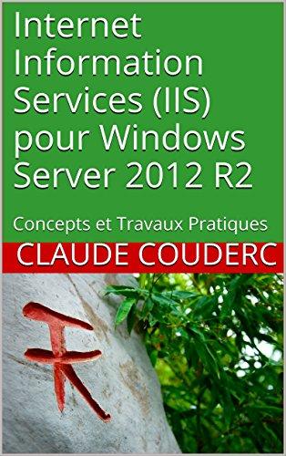 Internet Information Services (IIS) pour Windows Server 2012 R2: Concepts et Travaux Pratiques