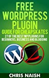 Free WordPress Plugin Guide For Cheapskates: 27 of the Best WP Plugins for Beginners, Business and Blogging (Internet Marketing Tips for Cheapskates)