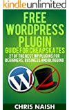 Free WordPress Plugin Guide For Cheapskates - 27 of the Best WP Plugins for Beginners, Business and Blogging (Online Business Ideas & Internet Marketing Tips for Cheapskates)