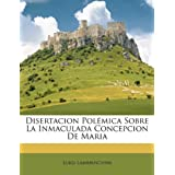 Disertacion Pol Mica Sobre La Inmaculada Concepcion de Maria