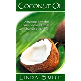 Cocunut Oil: The Amazing benefits From Coconut That Can Change Your Life! (*Special Edition*)