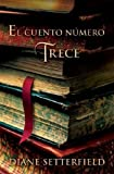 El cuento numero Trece (Spanish Edition) (0307391566) by Setterfield, Diane
