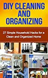 DIY Cleaning and Organizing: 27 Simple Household Hacks for a Clean and Organized Home (cleaning and organizing, organze your home, diy cleaning for beginners, ... business, cleaning and home orginization)
