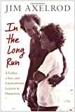 img - for In the Long Run: A Father, a Son, and Unintentional Lessons in Happiness book / textbook / text book