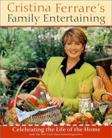 Cristina Ferrare's Family Entertaining: Celebrating the Life of the Home, Christina Ferrare