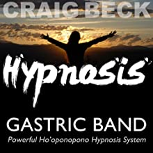 Gastric Band: Ho'oponopono Hypnosis Speech by Craig Beck Narrated by Craig Beck