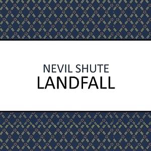 Landfall | [Nevil Shute]