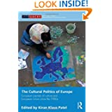 The Cultural Politics of Europe: European Capitals of Culture and European Union since the 1980s (Routledge/UACES...