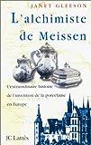 L'Alchimiste de Meissen: l'extraordinaire histoire de l'invention de la porcelaine en Europe (2709620472) by Janet Gleeson