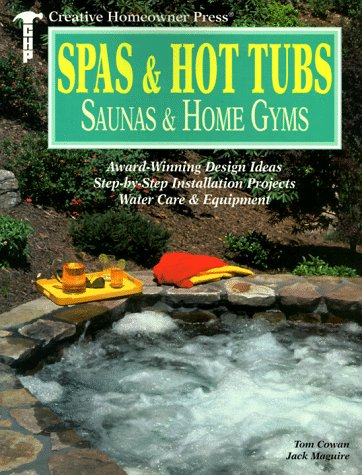 Spas & Hot Tubs, Saunas & Home Gyms: Award-Winning Design Ideas, Step-by-Step Installation Projects, Water Care & Equipment (Creative Homeowner Press)