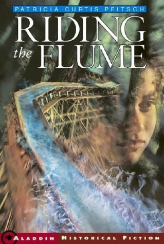 Riding the Flume (Aladdin Historical Fiction), Patricia Curtis Pfitsch