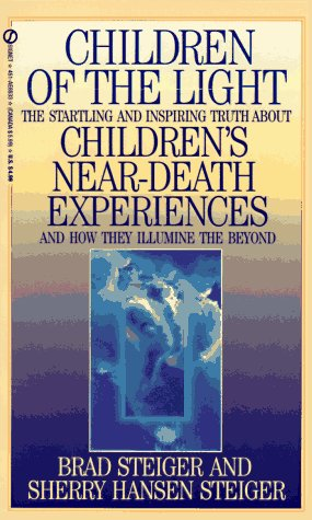 Children of the Light: The Startling and Inspiring Truth about Children's Near-Death Experiences a