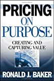 Pricing on purpose:creating and capturing value