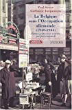 La Belgique sous l'occupation allemande (1940-1944) (French Edition) (287027940X) by Paul Struye