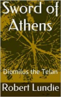 Sword Of Athens: Diomilus the Telan (Telan Family) (Volume 1)