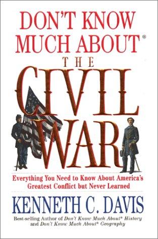 Don't Know Much About the Civil War, Kenneth C. Davis