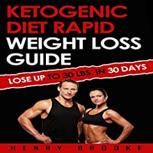 Ketogenic Diet: Rapid Weight Loss Guide: Lose Up to 30 Lbs. in 30 Days Audiobook by Henry Brooke Narrated by Dave Wright