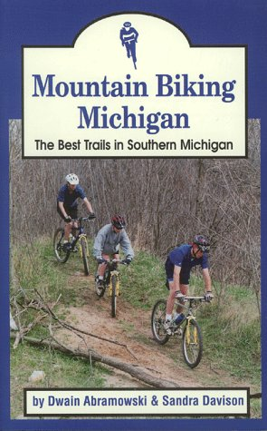 Mountain Biking Michigan: The Best Trails in Southern Michigan (Mountain Biking Michigan's Best Trails)