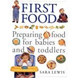 First Food: Delicious and Nutritious Recipes for a Healthy Start in Lifeby Sara Lewis