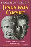 Jesus Was Caesar: On the Julian Origin of Christianity: An Investigative Report