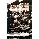 The Twilight Years : Paris in the 1930s ~ William Wiser