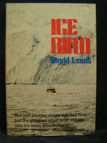 ICE BIRD : THE FIRST SINGLE-HANDED VOYAGE TO ANTARCTICA