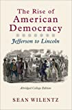 The Rise of American Democracy: Jefferson to Lincoln (Abridged College Edition) (0393931110) by Wilentz, Sean